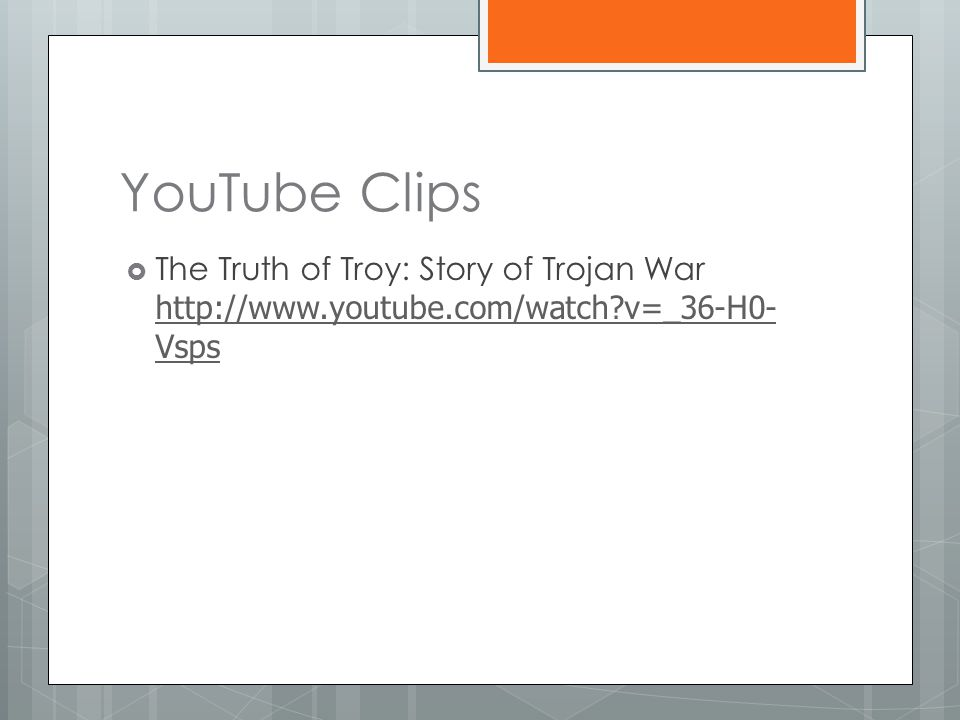 YouTube Clips  The Truth of Troy: Story of Trojan War http://www.youtube.com/watch v=_36-H0- Vsps http://www.youtube.com/watch v=_36-H0- Vsps