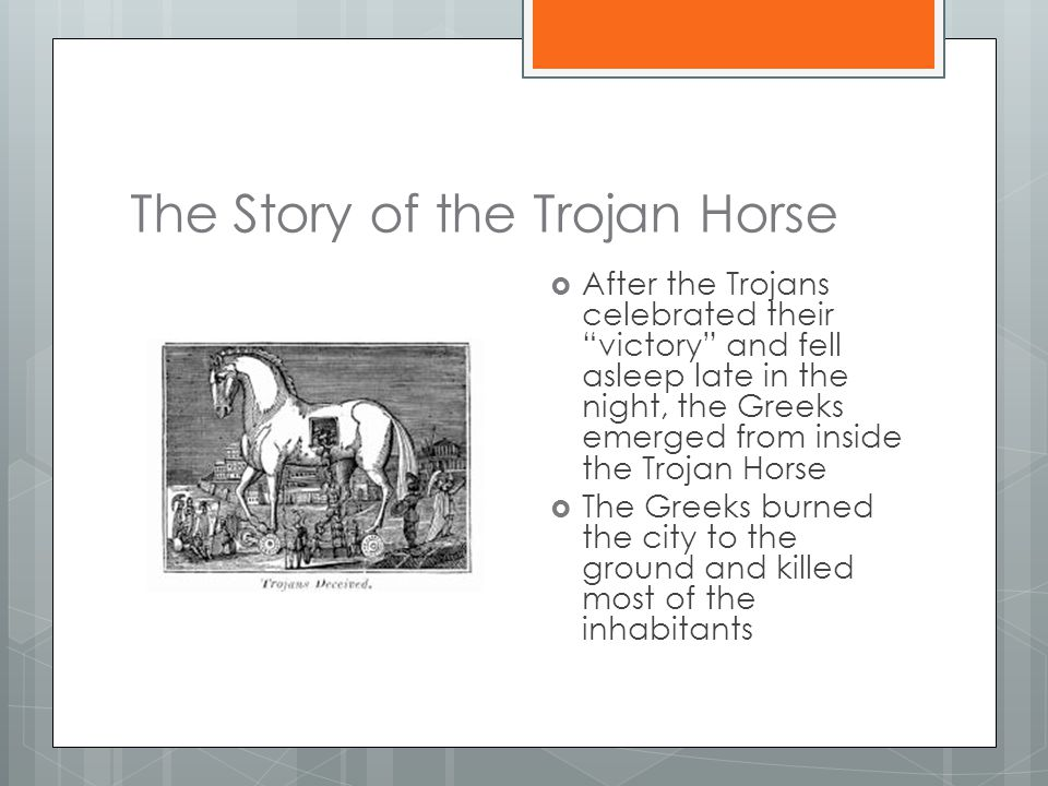 "The Story of the Trojan Horse  After the Trojans celebrated their ""victory"" and fell asleep late in the night, the Greeks emerged from inside the Tro"