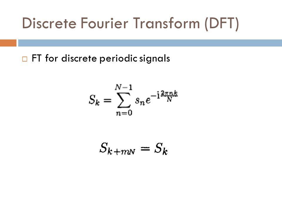 Discrete Fourier Transform (DFT)  FT for discrete periodic signals