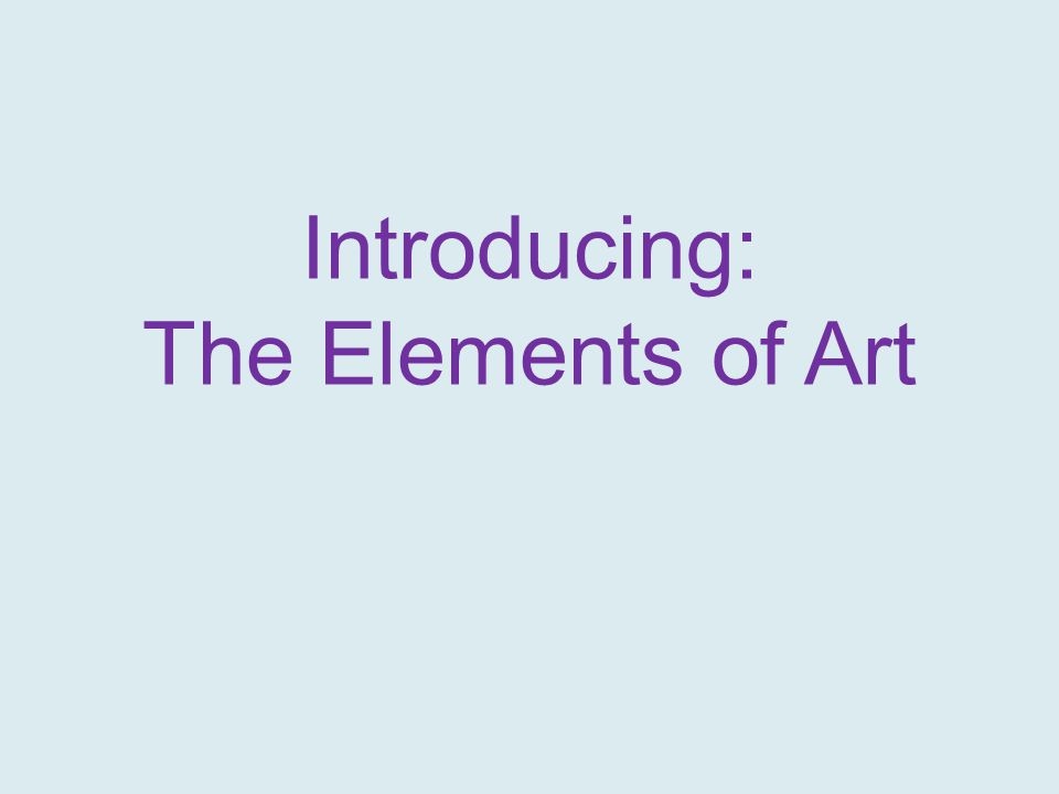 Introducing: The Elements of Art