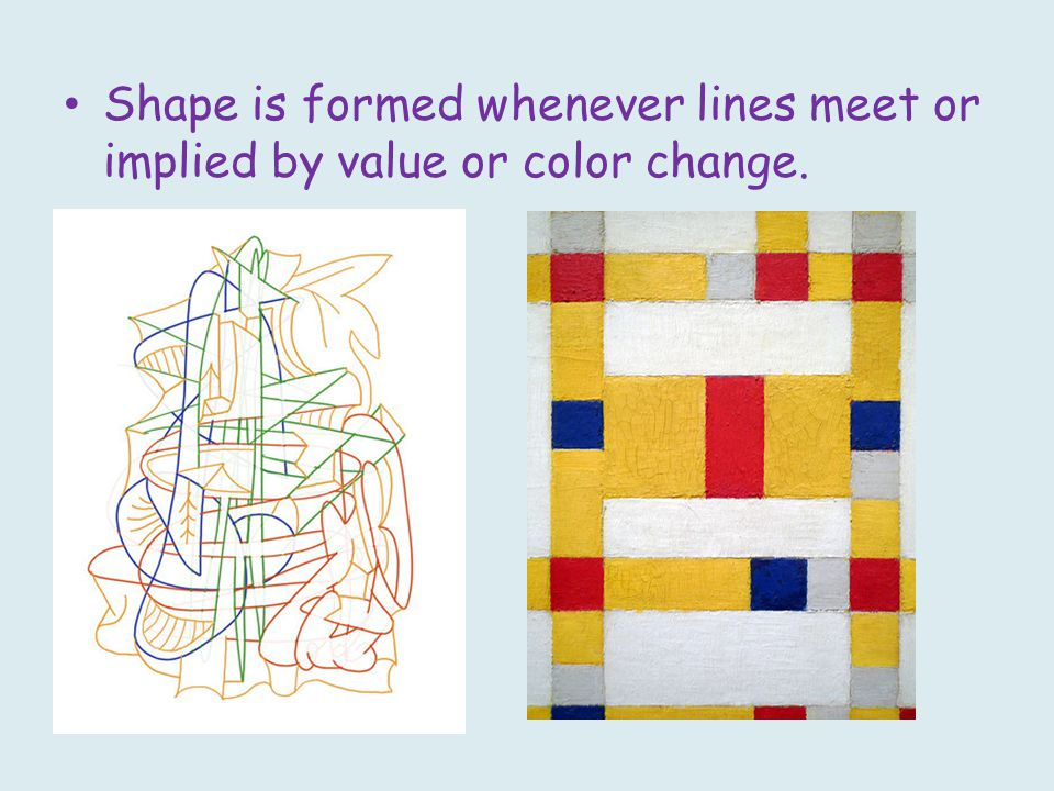 Shape is formed whenever lines meet or implied by value or color change.