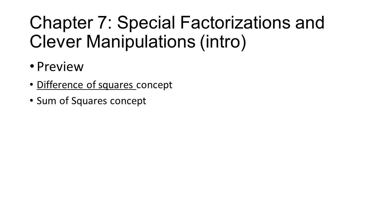 Chapter 7: Special Factorizations and Clever Manipulations (intro) Preview Difference of squares concept Sum of Squares concept