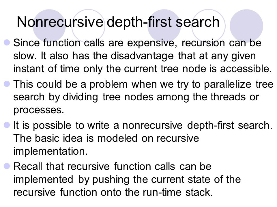 Nonrecursive depth-first search Since function calls are expensive, recursion can be slow.