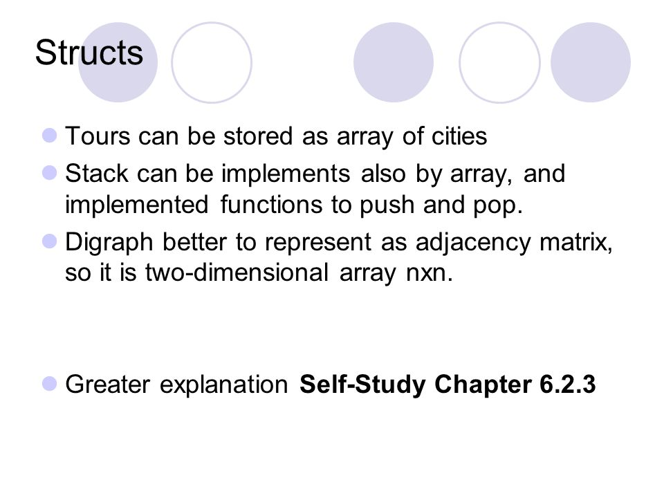 Structs Tours can be stored as array of cities Stack can be implements also by array, and implemented functions to push and pop.