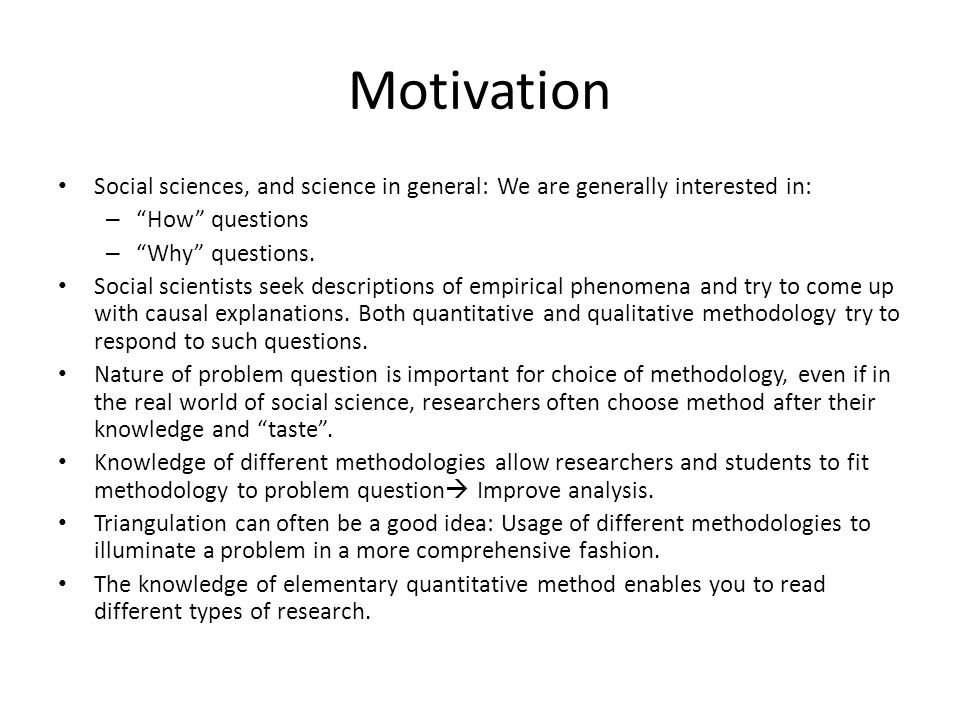 Motivation Social sciences, and science in general: We are generally interested in: – How questions – Why questions.