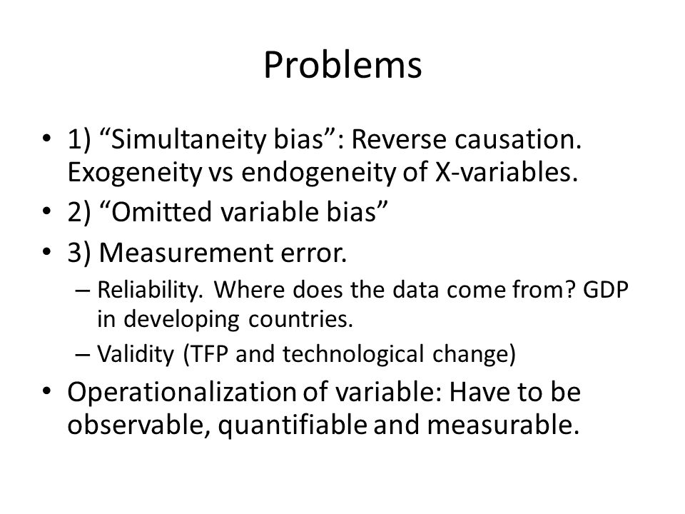 Problems 1) Simultaneity bias : Reverse causation.