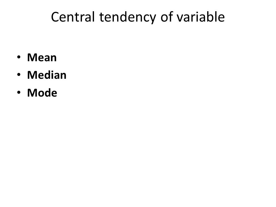 Central tendency of variable Mean Median Mode