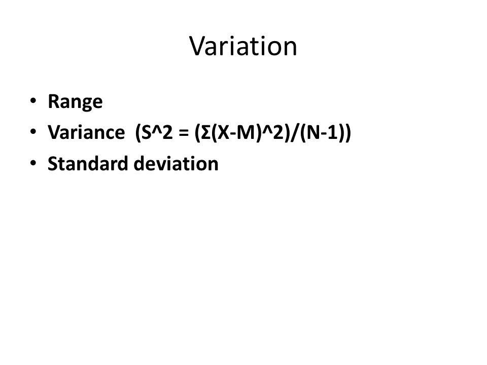 Variation Range Variance (S^2 = (Σ(X-M)^2)/(N-1)) Standard deviation