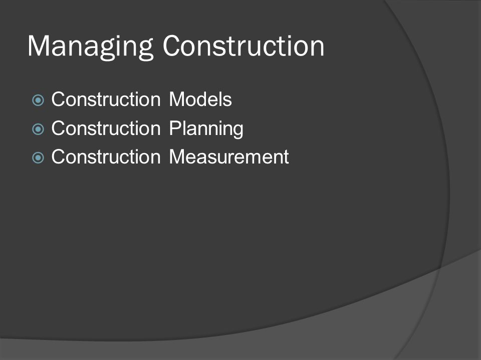 Managing Construction  Construction Models  Construction Planning  Construction Measurement