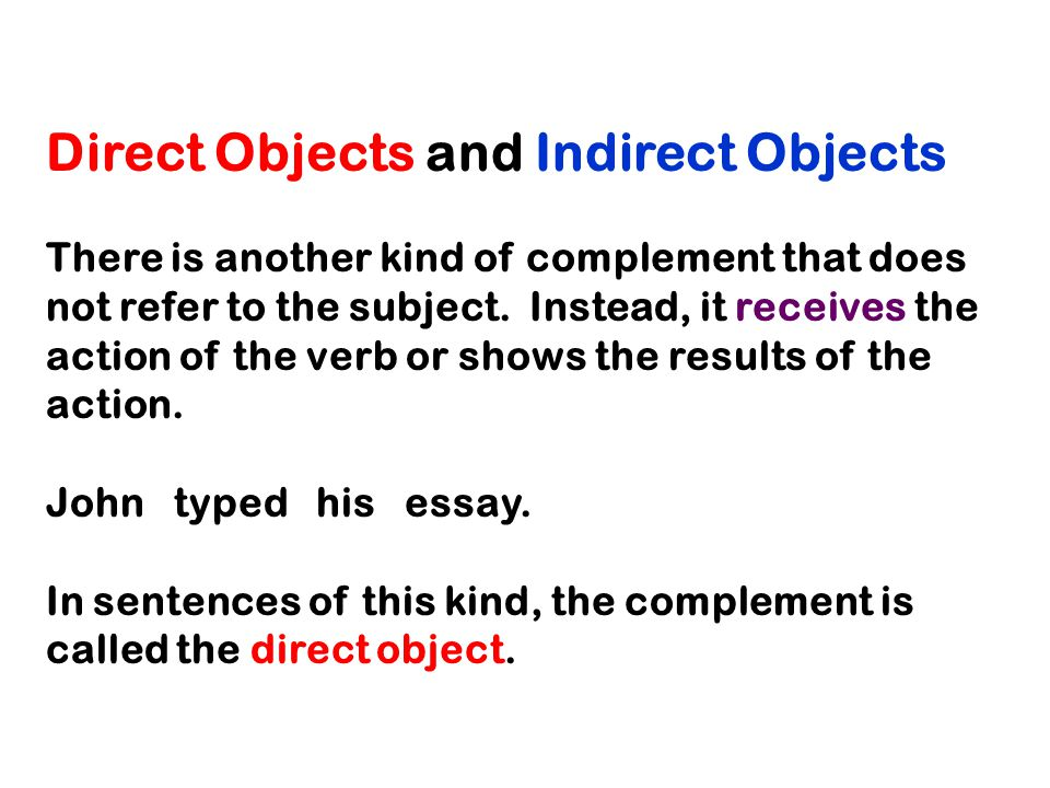 Direct Objects and Indirect Objects There is another kind of complement that does not refer to the subject.