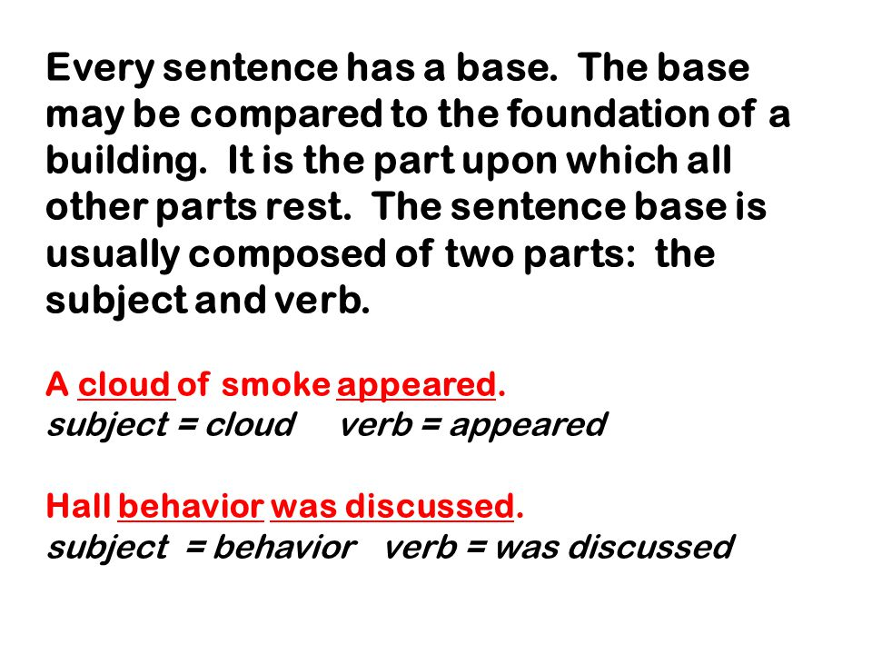 Every sentence has a base. The base may be compared to the foundation of a building.