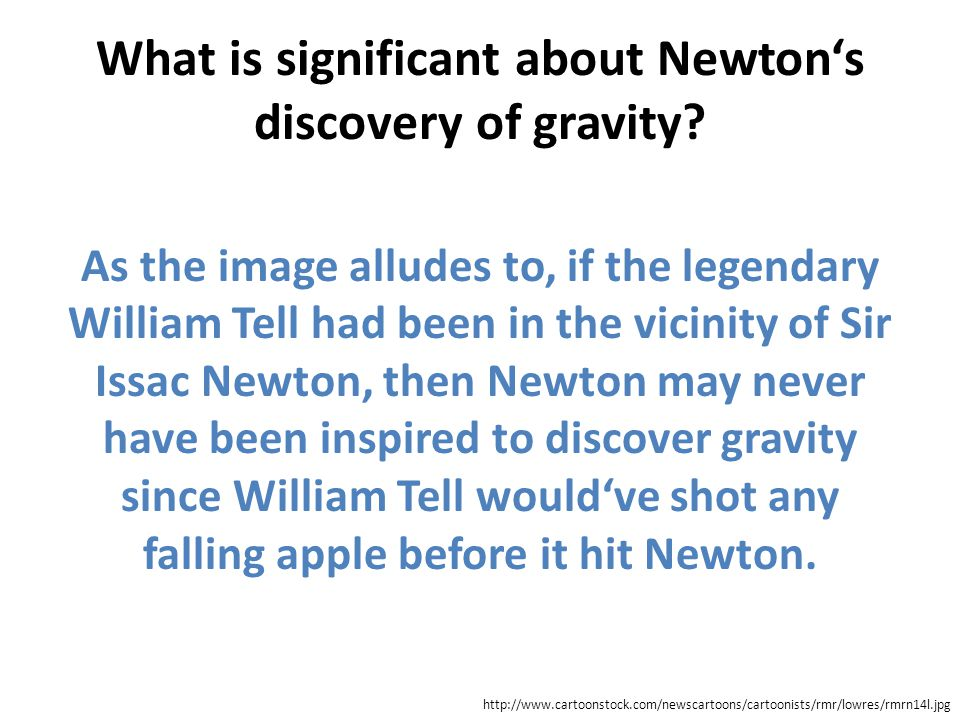 What is significant about Newton's discovery of gravity? As the image alludes to, if the legendary William Tell had been in the vicinity of Sir Issac