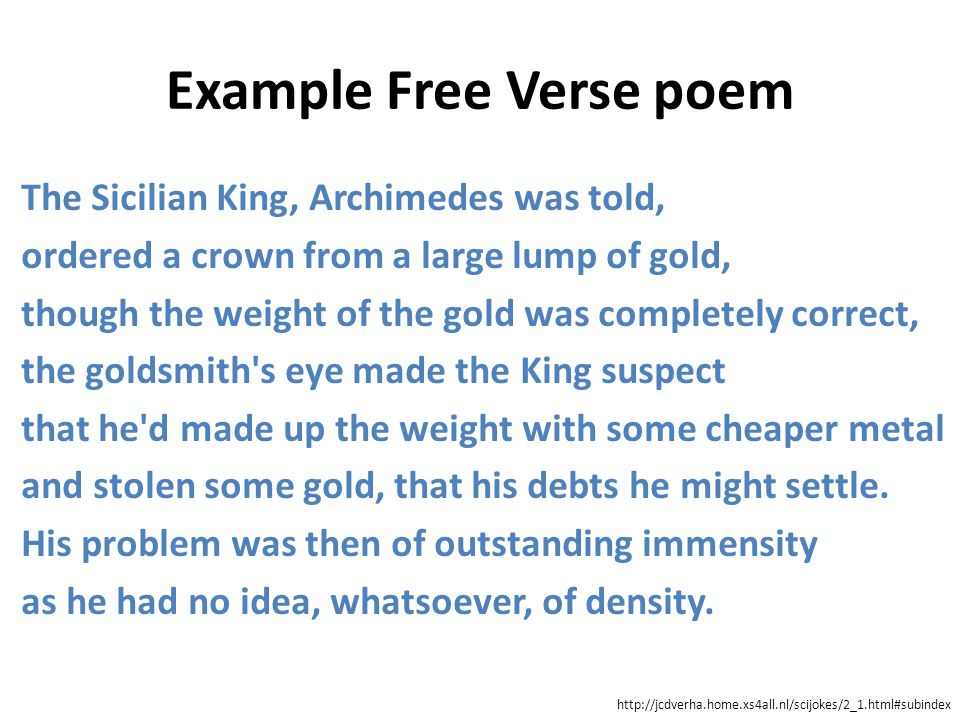 Example Free Verse poem The Sicilian King, Archimedes was told, ordered a crown from a large lump of gold, though the weight of the gold was completel
