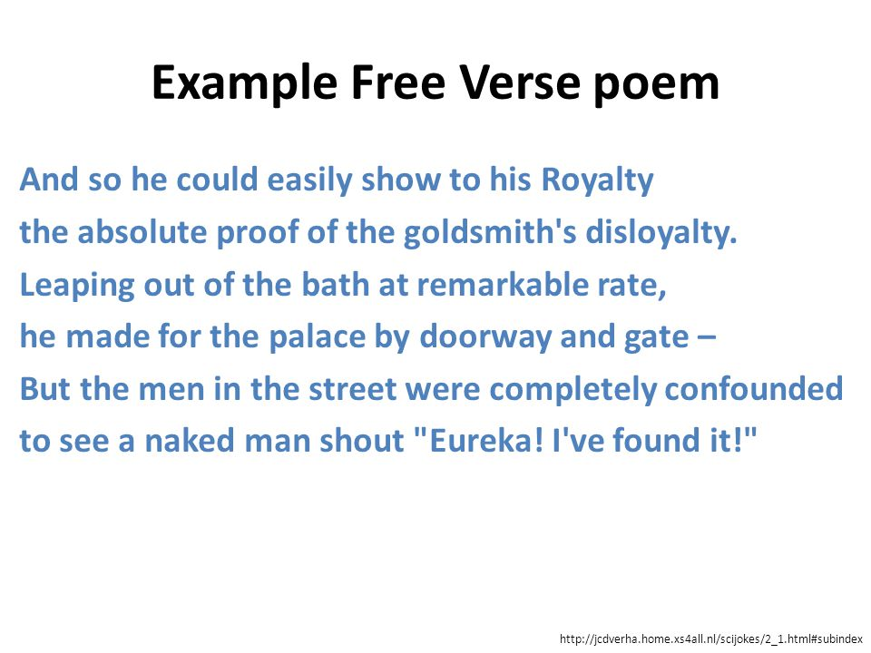 Example Free Verse poem And so he could easily show to his Royalty the absolute proof of the goldsmith's disloyalty. Leaping out of the bath at remark
