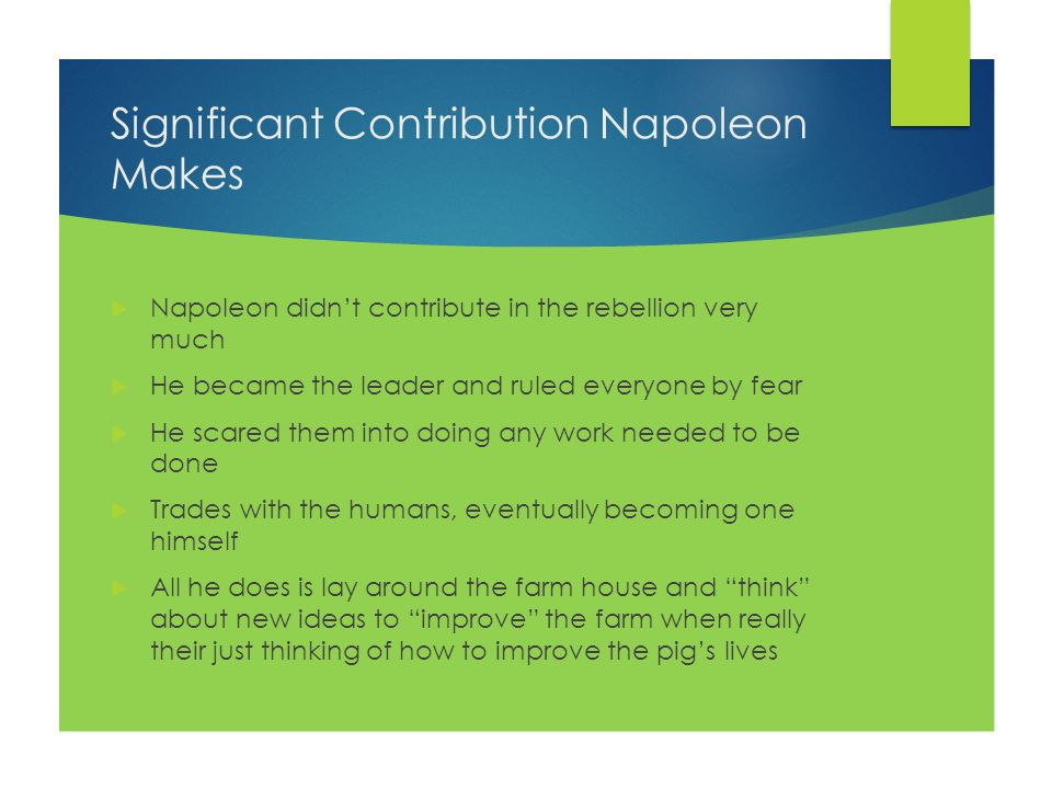 Ultimate Fate of Napoleon  He s just like a human  He smokes a pipe  Reads human magazines  Listens to radio  Wears human clothes  Walks on two legs carrying a whip  Changed the line Four legs good, Two legs bad to Four legs good, Two legs better