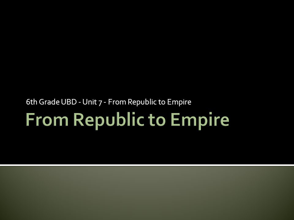 6th Grade UBD - Unit 7 - From Republic to Empire