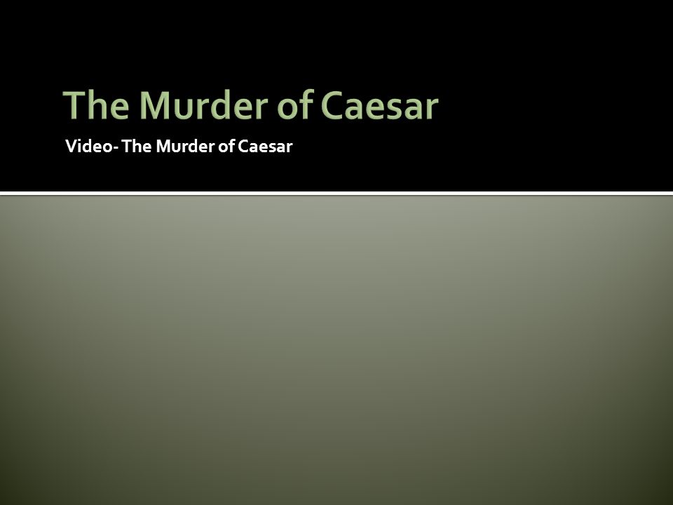 Video- The Murder of Caesar