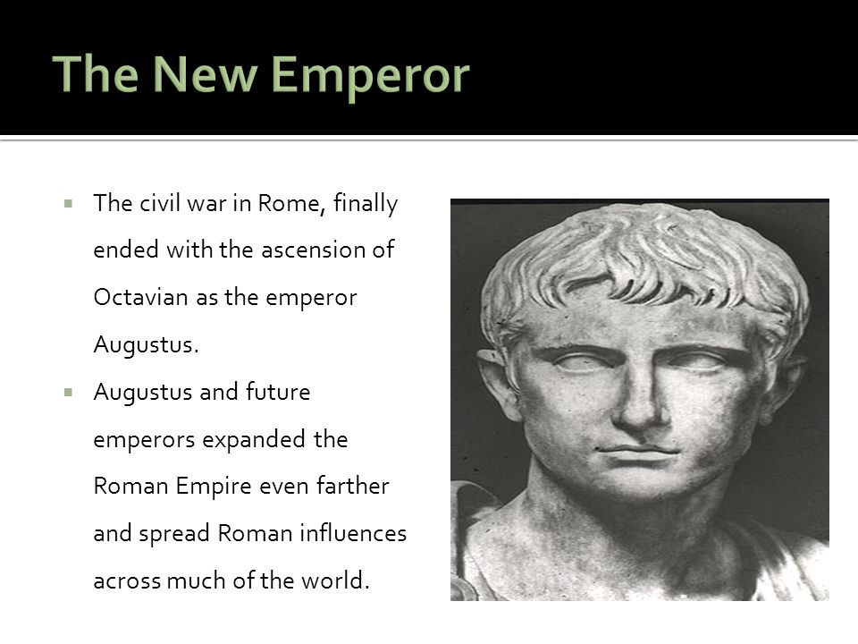  The civil war in Rome, finally ended with the ascension of Octavian as the emperor Augustus.