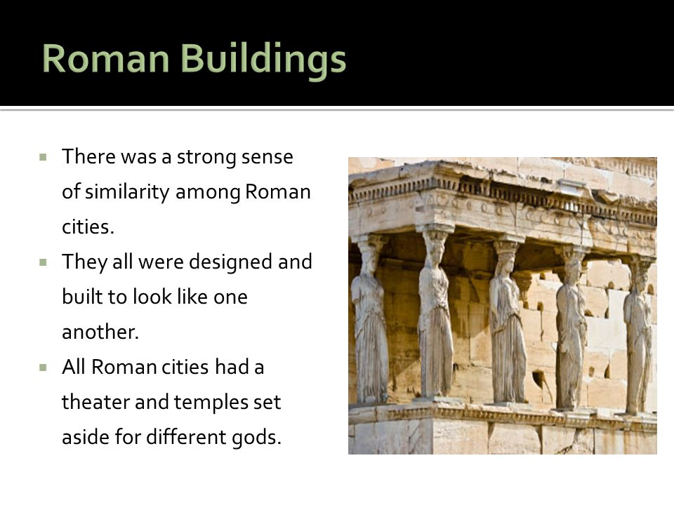  There was a strong sense of similarity among Roman cities.