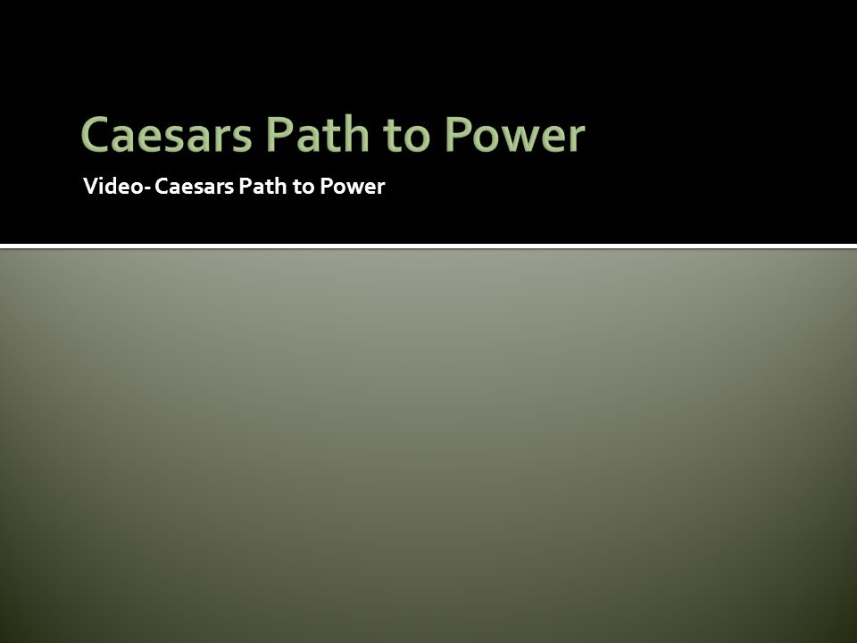 Video- Caesars Path to Power