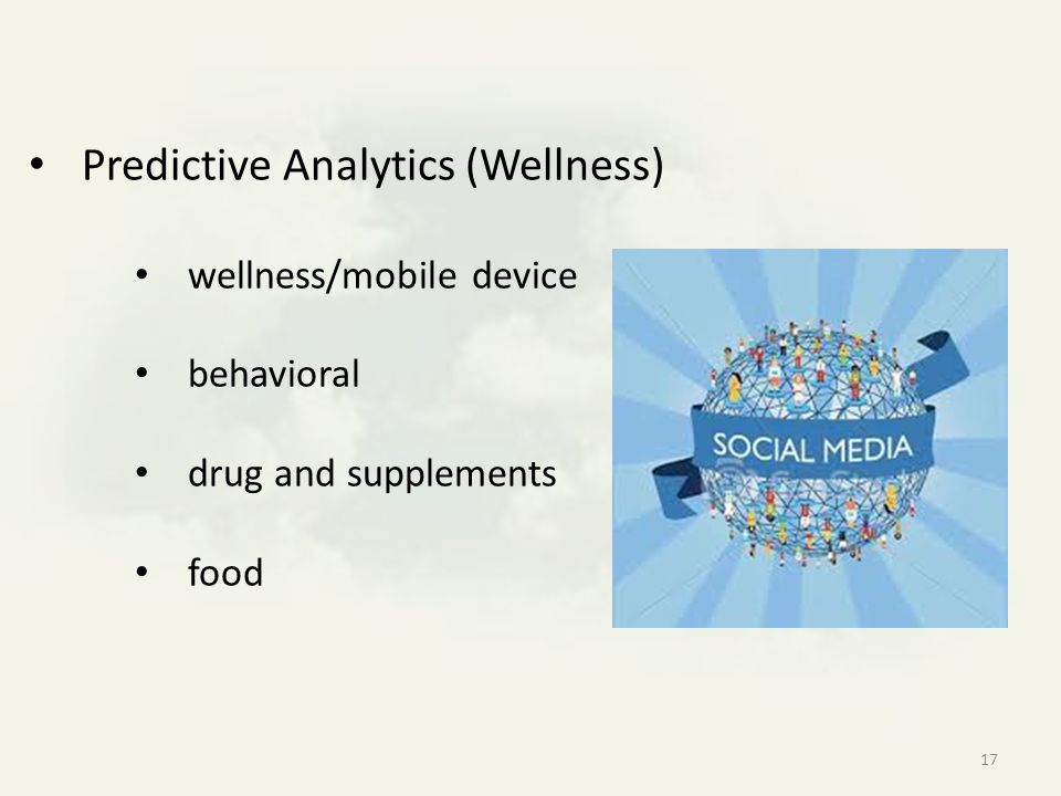 17 Predictive Analytics (Wellness) wellness/mobile device behavioral drug and supplements food