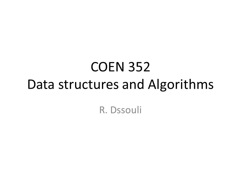 COEN 352 Data structures and Algorithms R. Dssouli