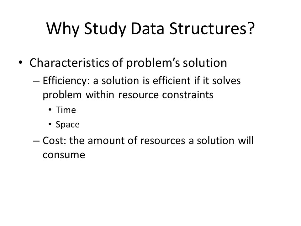 Problems Problem: task to be performed – Can be seen as: a set of inputs and matching outputs – Problem definition includes resource constraints Problems are analogous to mathematical functions – Function: mapping inputs (domain) to outputs (range) – The input to a function can vary: Single number Multiple numbers Set of information – Parameters: the value making up an input – A given input must always map to the same output
