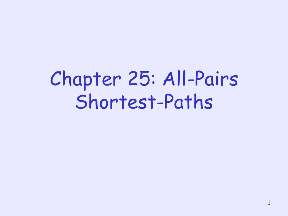1 Chapter 25: All-Pairs Shortest-Paths
