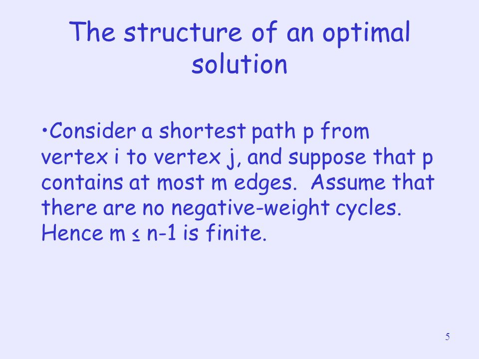 5 The structure of an optimal solution Consider a shortest path p from vertex i to vertex j, and suppose that p contains at most m edges. Assume that