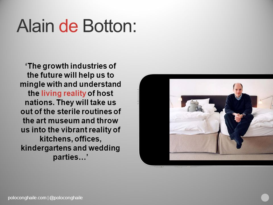 poloconghaile.com | @poloconghaile Alain de Botton: 'The growth industries of the future will help us to mingle with and understand the living reality of host nations.