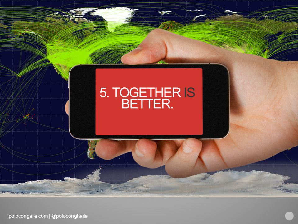 polocongaile.com | @poloconghaile 5. TOGETHER IS BETTER.