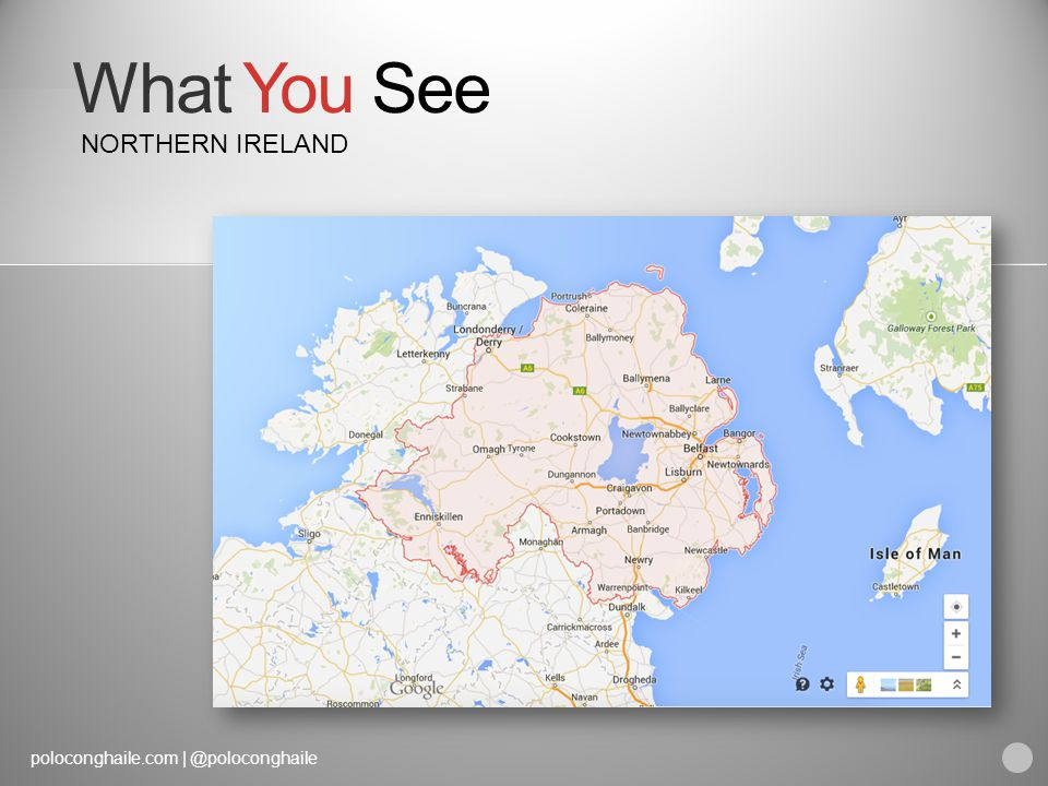 poloconghaile.com | @poloconghaile What You See NORTHERN IRELAND