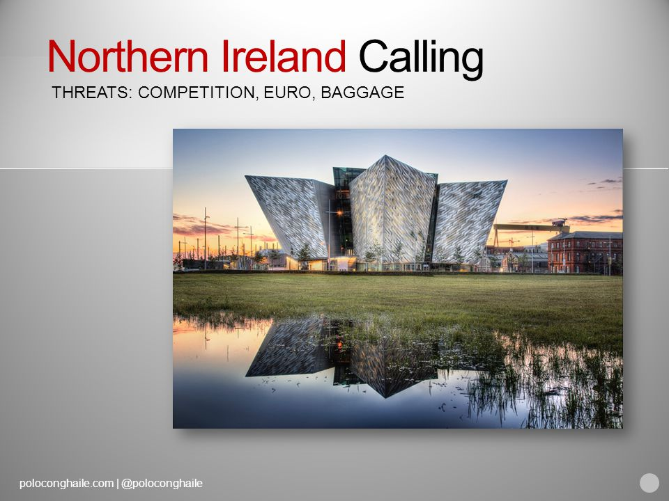 poloconghaile.com | @poloconghaile Northern Ireland Calling THREATS: COMPETITION, EURO, BAGGAGE