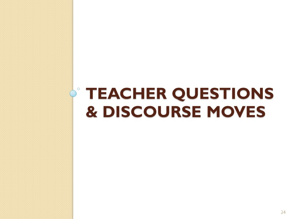 TEACHER QUESTIONS & DISCOURSE MOVES 24