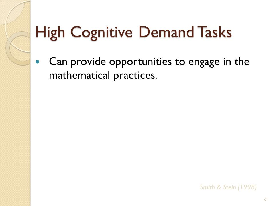 High Cognitive Demand Tasks 31 Can provide opportunities to engage in the mathematical practices.