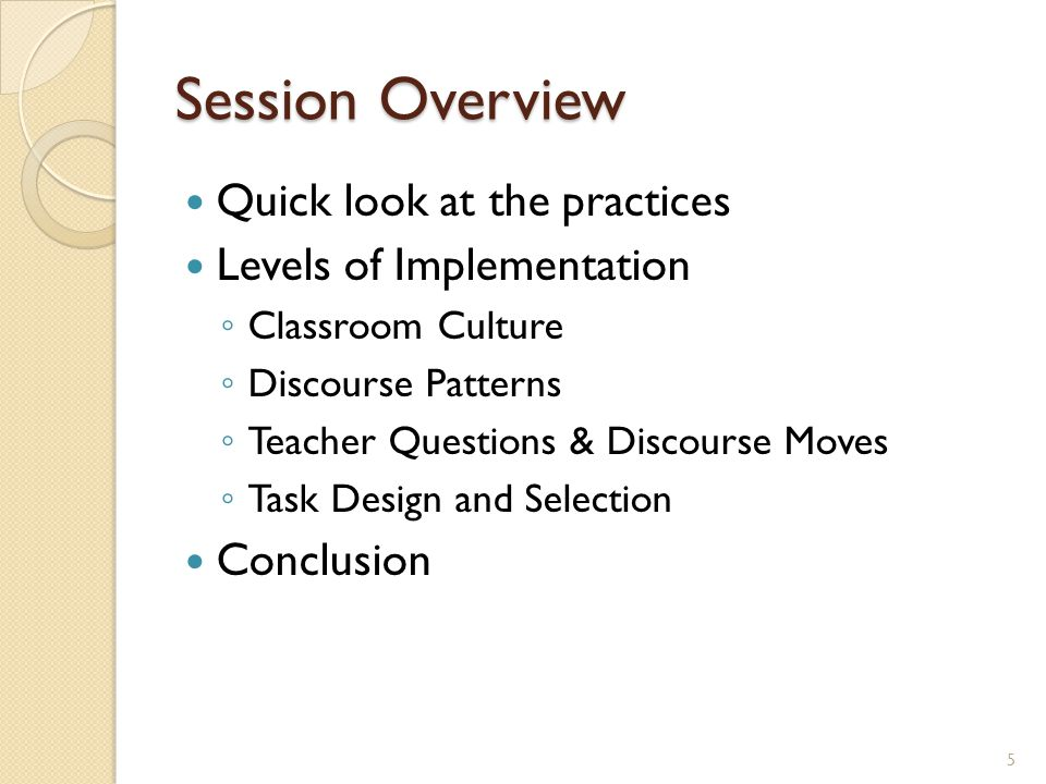 Session Overview Quick look at the practices Levels of Implementation ◦ Classroom Culture ◦ Discourse Patterns ◦ Teacher Questions & Discourse Moves ◦ Task Design and Selection Conclusion 5