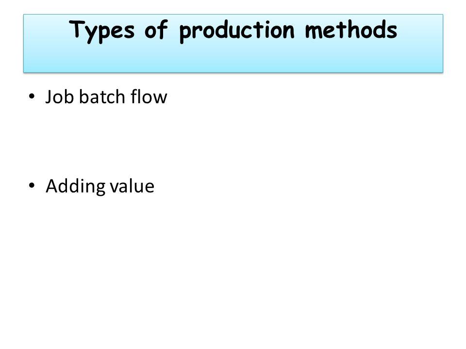 Types of production methods Job batch flow Adding value
