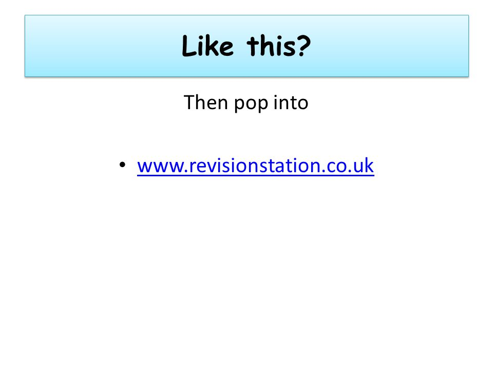 Like this Then pop into www.revisionstation.co.uk
