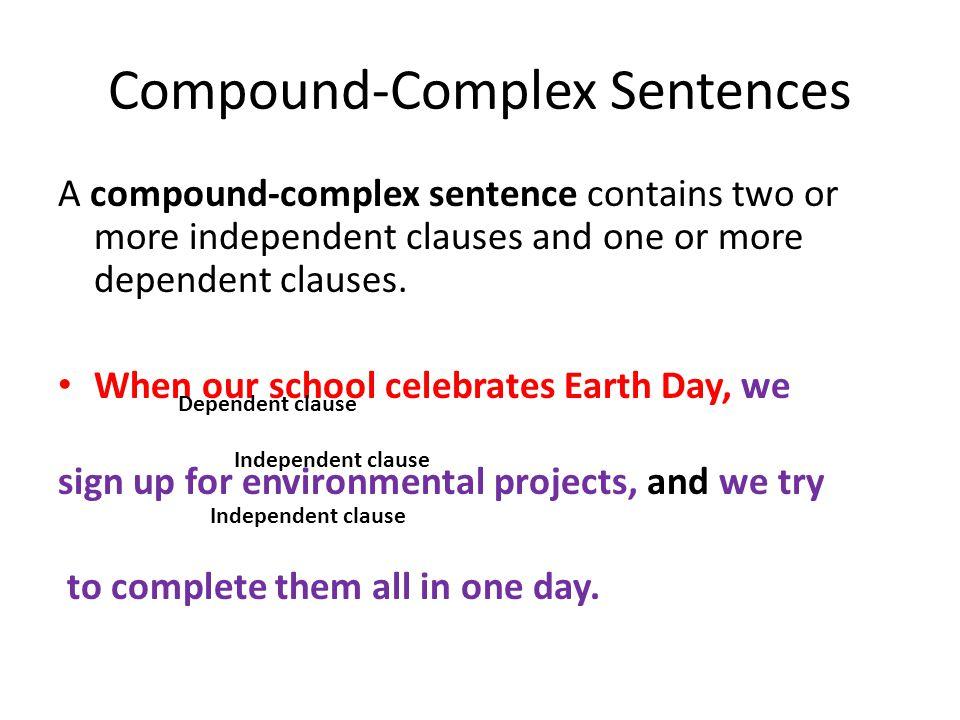 Compound-Complex Sentences A compound-complex sentence contains two or more independent clauses and one or more dependent clauses. When our school cel