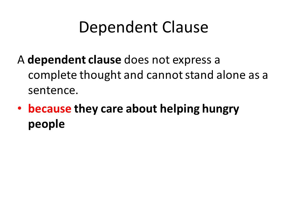 Subordinate Clauses A dependent clause, also known as a subordinate clause, can be joined to an independent clause to add to the complete thought that the independent clause expresses.
