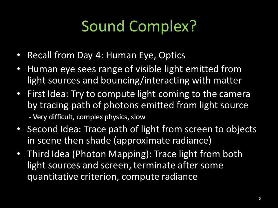 Sound Complex? Recall from Day 4: Human Eye, Optics Human eye sees range of visible light emitted from light sources and bouncing/interacting with mat
