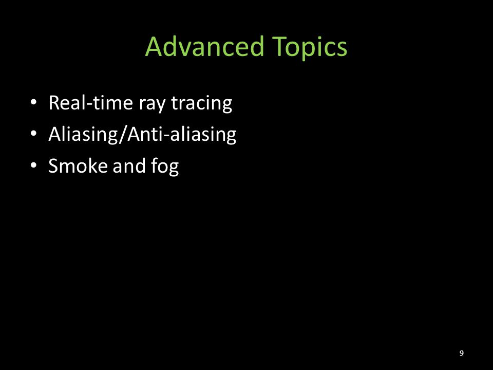 Advanced Topics Real-time ray tracing Aliasing/Anti-aliasing Smoke and fog 9
