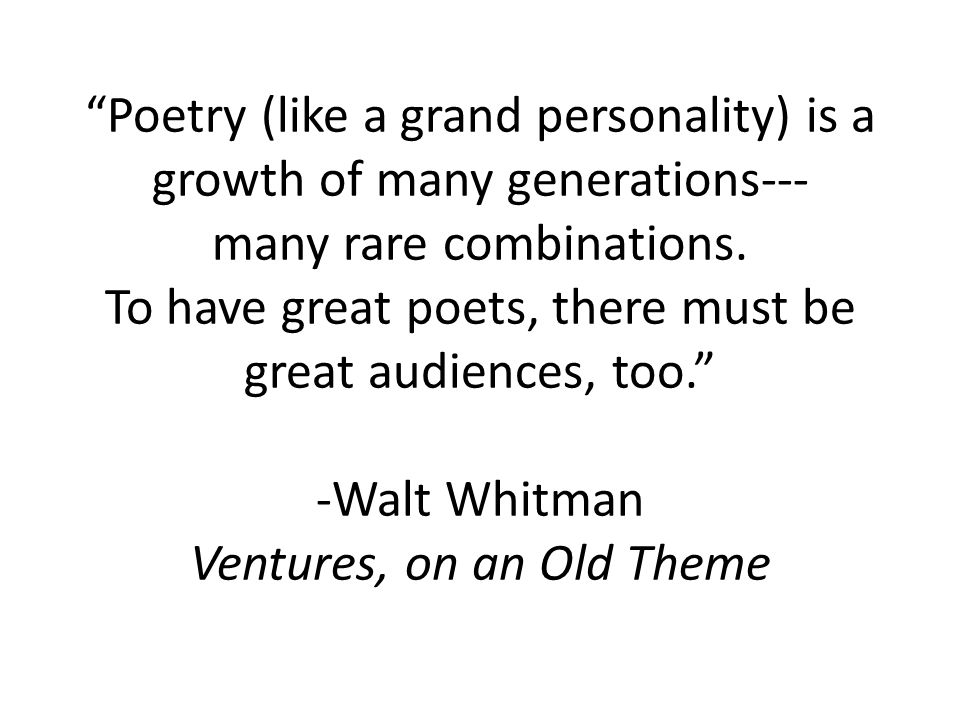 Poetry (like a grand personality) is a growth of many generations--- many rare combinations.