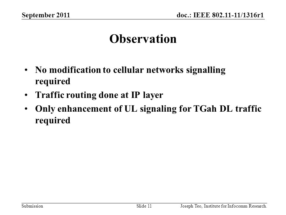 doc.: IEEE 802.11-11/1316r1 Submission Observation No modification to cellular networks signalling required Traffic routing done at IP layer Only enha