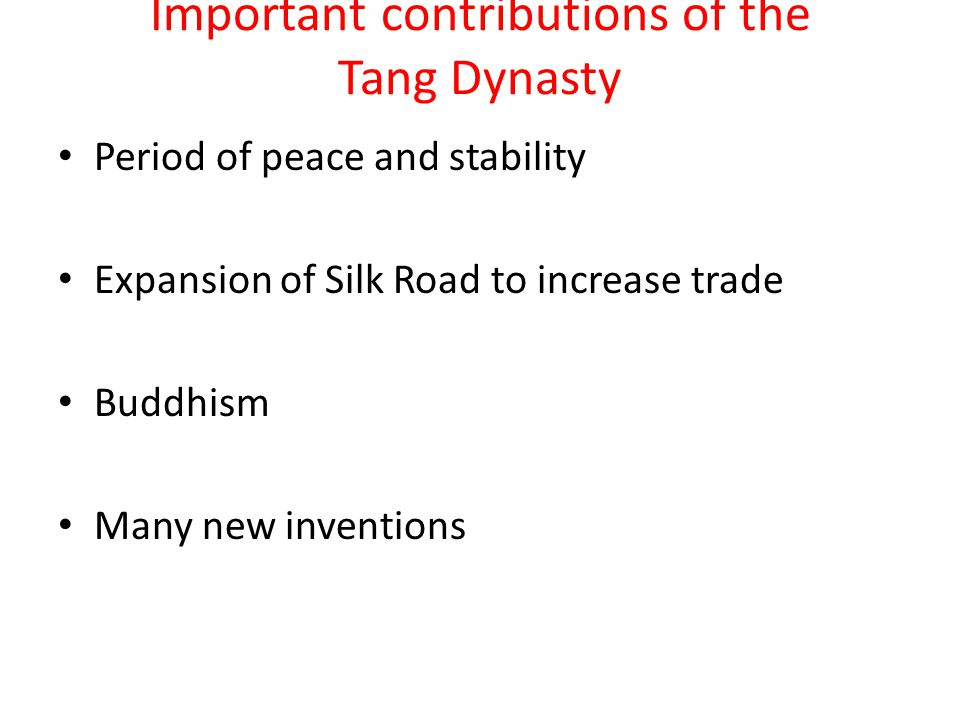 Important contributions of the Tang Dynasty Period of peace and stability Expansion of Silk Road to increase trade Buddhism Many new inventions