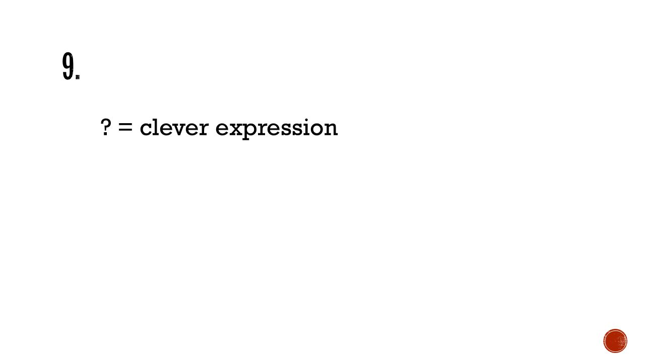 ? = clever expression