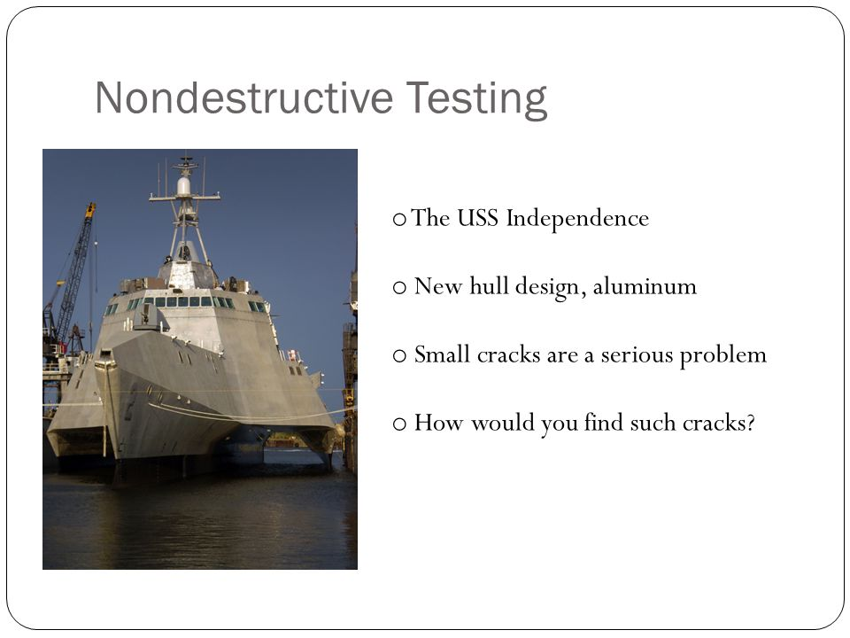 Nondestructive Testing We want to find a small flaw (crack) in an aluminum plate.