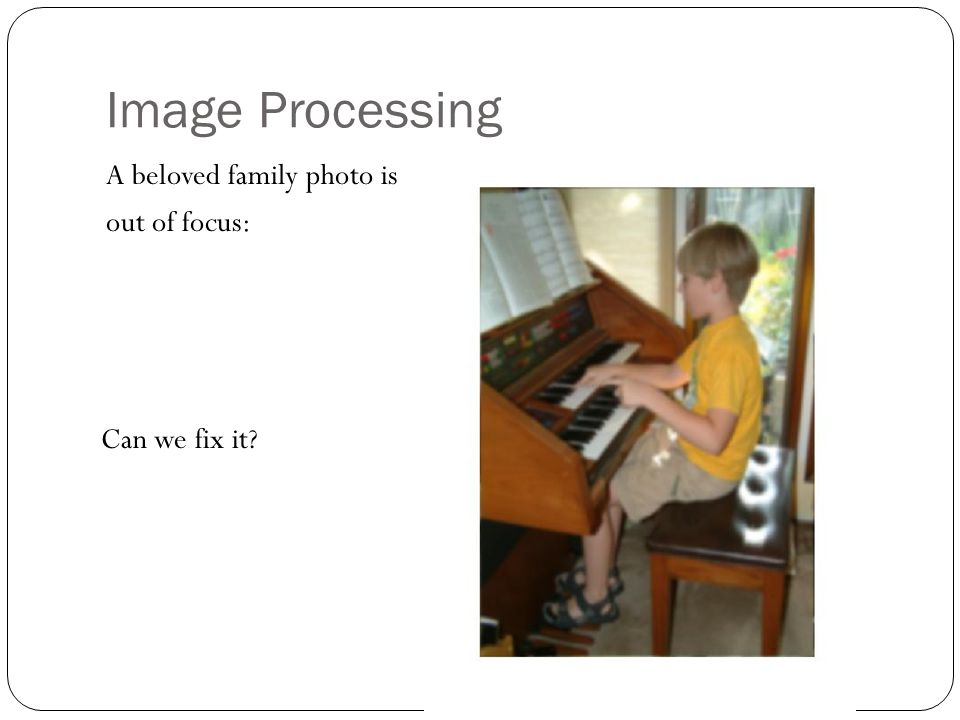 Image Processing A beloved family photo is out of focus: Can we fix it