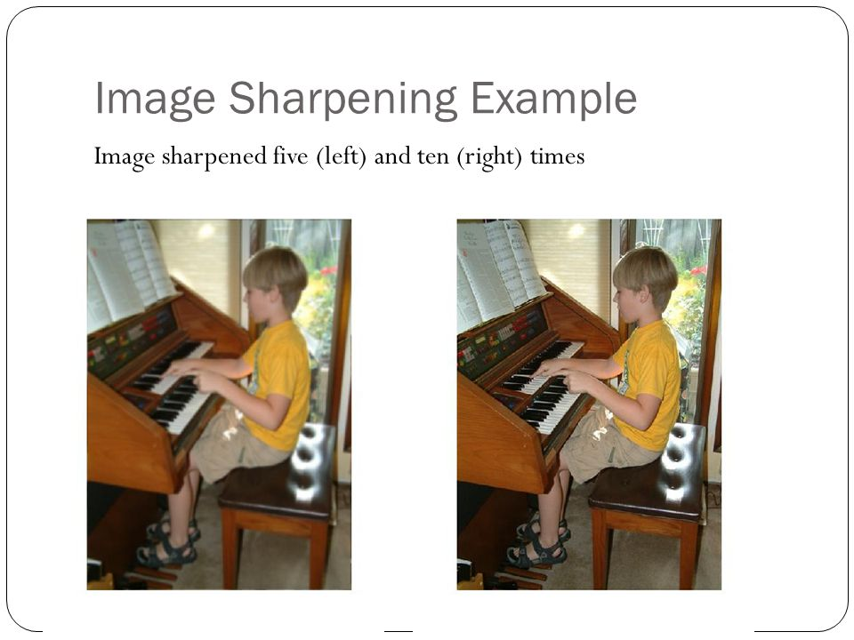 Image Sharpening Example Image sharpened five (left) and ten (right) times