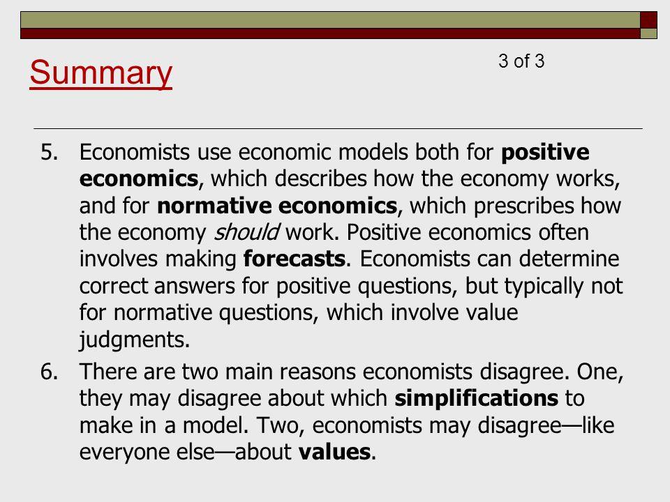 5.Economists use economic models both for positive economics, which describes how the economy works, and for normative economics, which prescribes how
